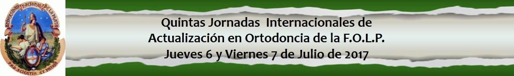 Quintas Jornadas Internacionales de Actualización en Ortodoncia - FOLP 2017