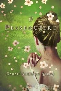 O Pessegueiro * Sarah Addison Allen