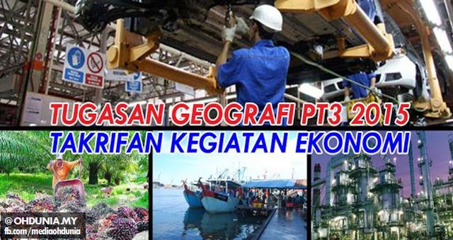 Tugasan Geografi PT3 2015: Konsep Dan Takrifan Kegiatan Ekonomi