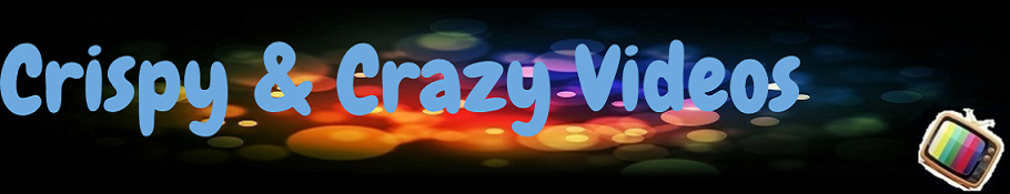 Crispy & Crazy Videos