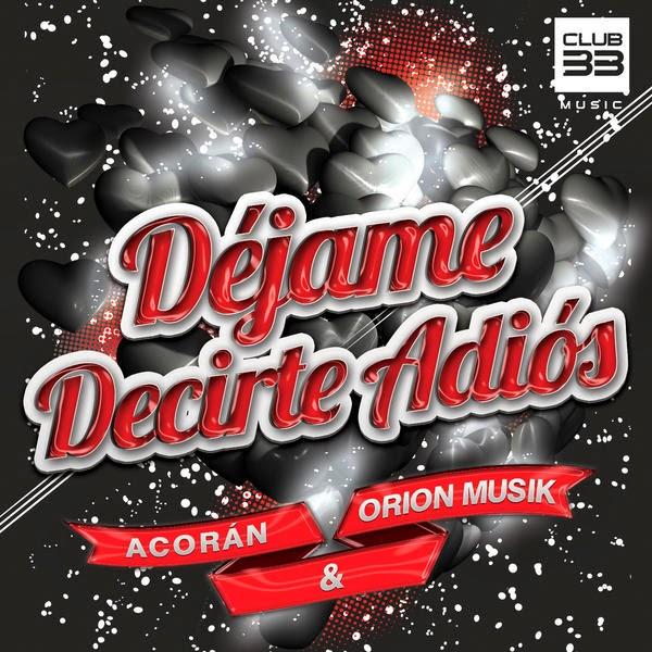 Acoran & Orion Musik - Déjame Decirte Adiós