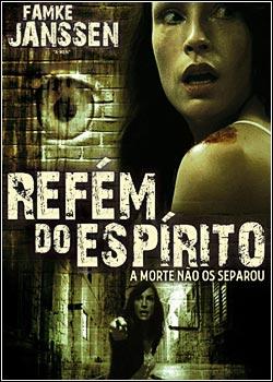 Filme Refém do Espírito - A Morte Não os Separou DVDRip RMVB Dublado