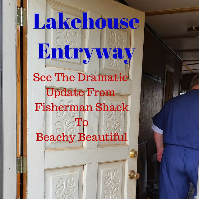 Dramatic update to Lakehouse Entryway from fisherman shack to beachy beautiful