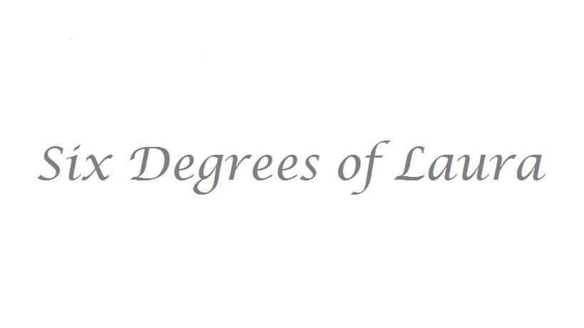Six Degrees of Laura