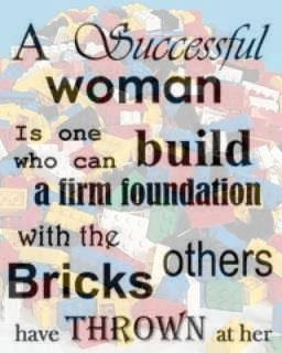 A successful woman is one who can build a firm foundation with the bricks others have thrown at her.