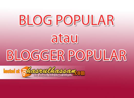 Menjadi Blogger Popular atau Blog Popular?