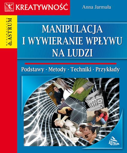 """Okładka książki """"Manipulacja i wywieranie wpływu na ludzi"""" Anny Jarmuły"""
