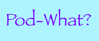 Pod-What?