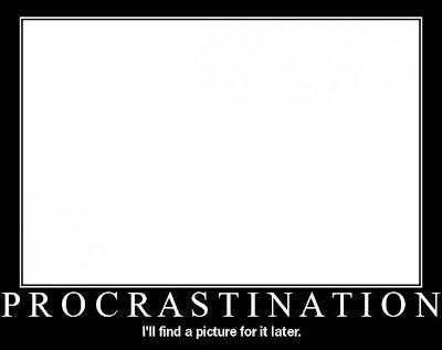 http://1.bp.blogspot.com/-3pUcsN4-W9U/UD9BwNPCtqI/AAAAAAAAALk/29GMy4Fsz-k/s1600/procrastination.jpg