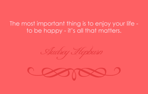 Audrey Hepburn Quote the Most Important Thing in Your Life