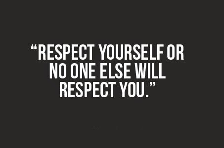 to respect others is to respect yourself 10 ways to earn the respect of others september 16, 2010 19768 share on facebook treat yourself with respect it's funny that many of us seek respect from others, yet we don't even respect ourselves have you ever beaten yourself up before.