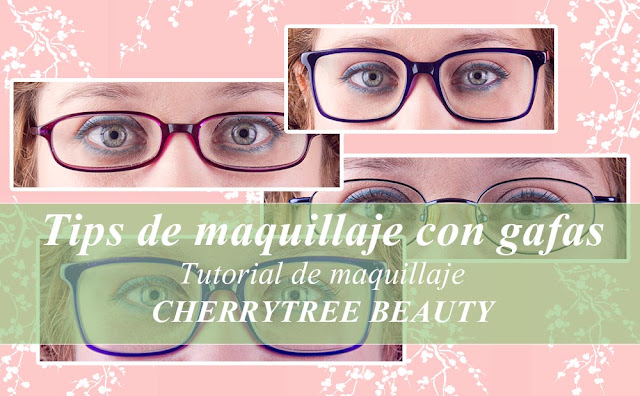 Maquillaje con Cherrytree Beauty: Tips para looks que incluyen gafas.