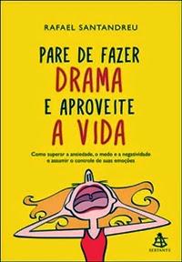 Pare de fazer drama e aproveite a vida * Rafael Santandreu