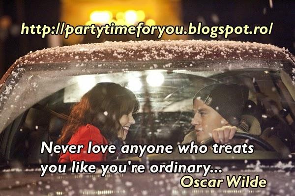 Never love anyone who treats you like you're ordinary...