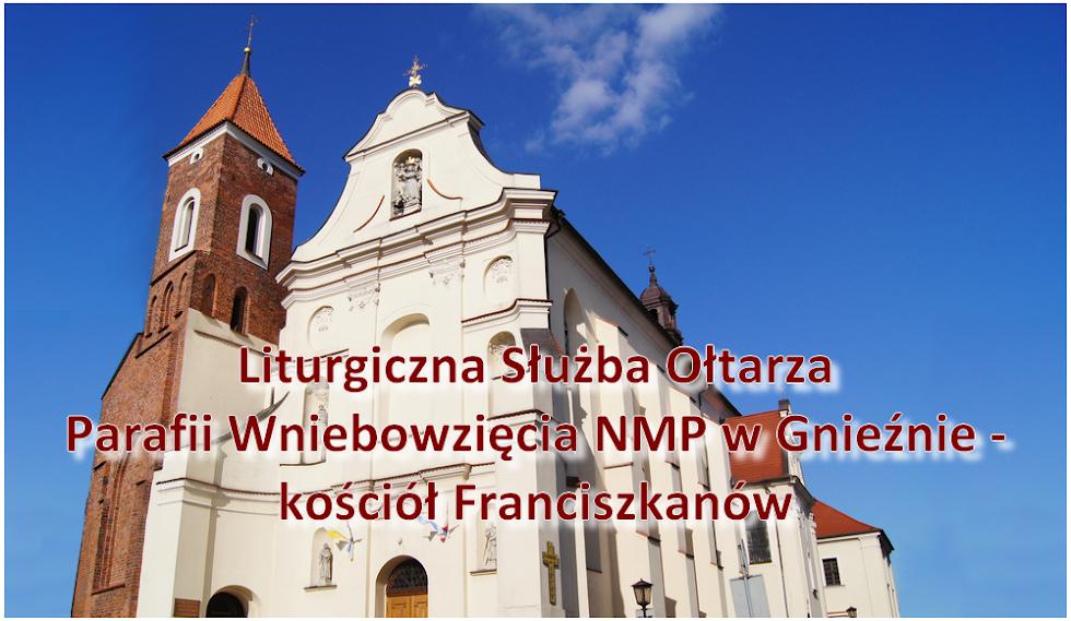Liturgiczna Służba Ołtarza Parafii Wniebowzięcia NMP w Gnieźnie - Franciszkanie