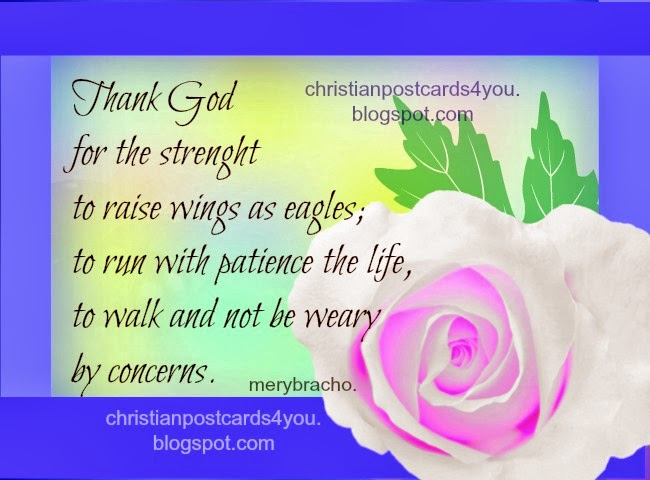Thank God for the strenght He gives us. Christian free cards for sharing by facebook, twitter with friends. Images, christian cards for free. Christian quotes.