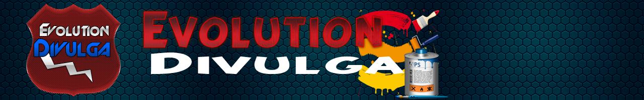 Evolution Divulga - Uma Furia Em Divulgação !