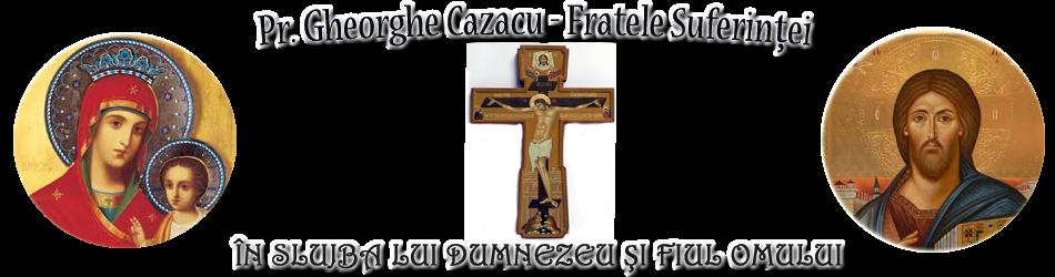"""""""FRATELE CAZACU GHEORGHE IN SLUJBA LUI DUMNEZEU SI FIUL OMULUI:"""