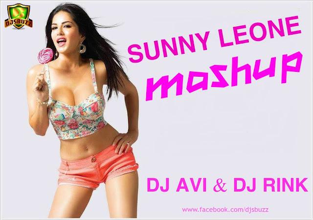 SUNNY LEONE MASHUP - DJ AVI & DJ RINK MIX