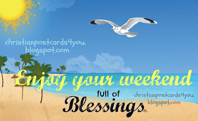Enjoy your Weekend with blessings. Happy Weekend cards, free postcards for friends to send by mail, message, short quotes with images.