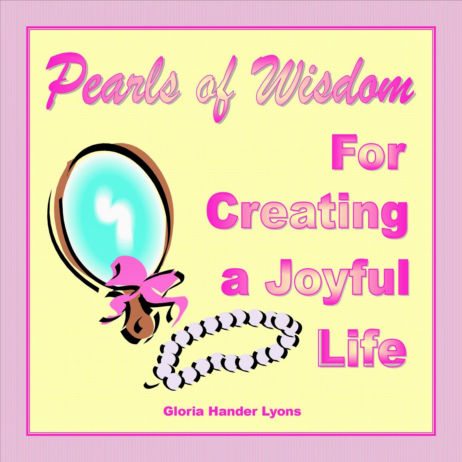Pearls of Wisdom For Creating a Joyful Life