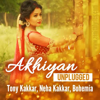 Akhiyan Unplugged Lyrics - Neha Kakkar, Bohemia