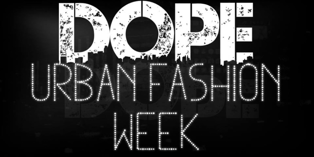 *DOPE Urban Fashion Week 2013