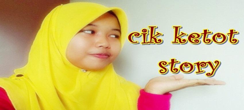 cik ketot's story