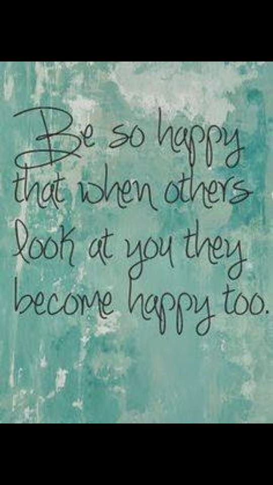 Be Happy! - You could be the inspiration for someone else to be happy.