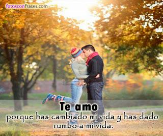 Frases De Amor: Te Amo Has Cambiado Mi Vida Y Has Dado Rumbo A Mi Vida
