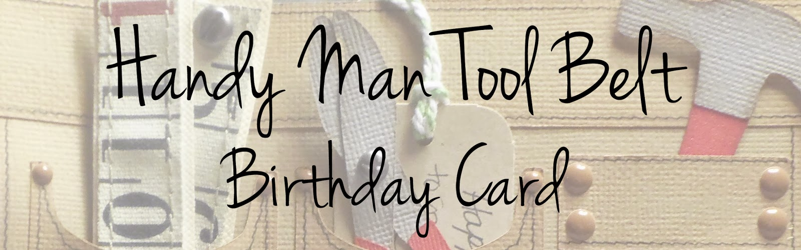 handmade card, cardmaking, card making, tool belt, tools, hammer, pliers, tape measure, ruler tape, enamel dots, distress ink, cardstock, scrapbooking, crafting, paper crafting, brads, interactive, movable parts, die cuts, Silhouette, Doodlebug, Tim Holtz, Bazzill, American Crafts