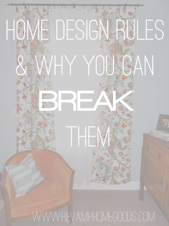 Home Design Rules And Why You Can Break Them Revamp