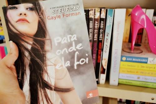 Resenha Literária: Para onde ela foi - Gayle Forman + Layout Novo