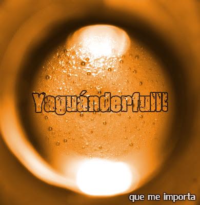 YAGUÁNDERFULL! - Qué me importa (2011)