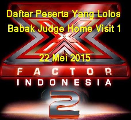 DAFTAR NAMA PESERTA FINALIS YANG LOLOS BABAK JUDGES HOME VISIT X FACTOR INDONESIA 22 MEI 2015