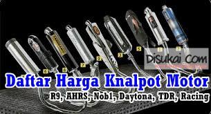 Daftar Harga Knalpot Motor : R9, AHRS, Nob1, Daytona, TDR, Racing