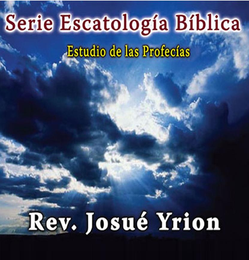 Josué Yrion-Serie Escatología Bíblica-Estudio De Las Profecías-