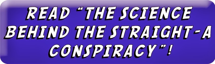 "Read ""The Science Behind The Straight-A Conspiracy""!"