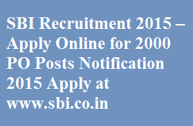 SBI Recruitment 2015 – Apply Online for 2000 PO Posts Notification 2015 Apply at www.sbi.co.in