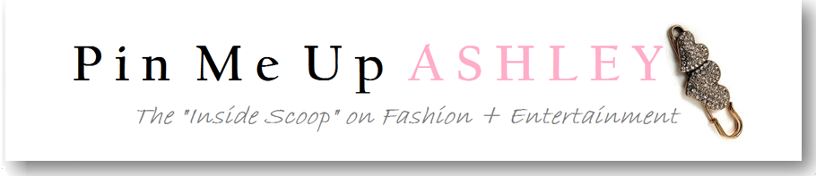 "::PinMeUpASHLEY:: The ""Inside Scoop"" on Fashion + Entertainment"