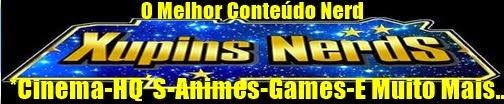 Xupins Nerds - O Melhor Conteúdo Nerd