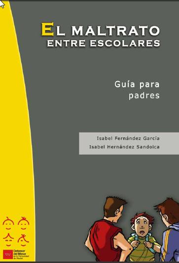 http://www.educa.madrid.org/web/cp.villadecobena.cobena/Contenidos_padres/el_maltrato_entre_escolares__padres.pdf