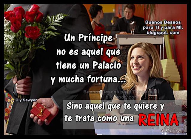 Un Príncipe no es aquel que tiene un Palacio y mucha fortuna...
