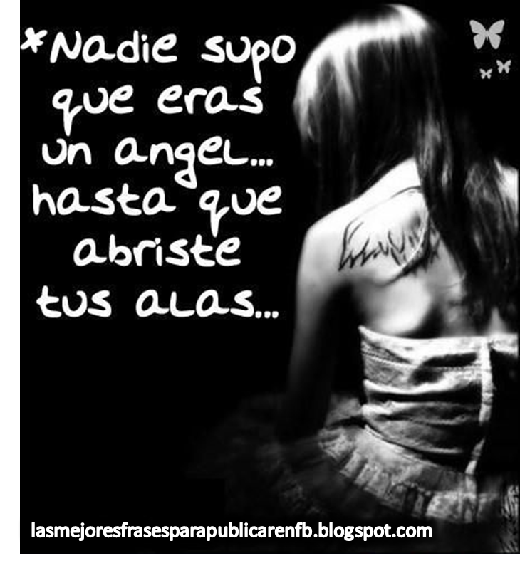 Frases Para Enamorar: Nadie Supo Que Eras Un Ángel Hasta Que Abriste Tus Alas