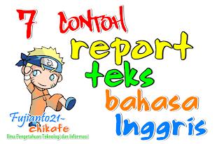 Report text adalah suatu text bahasa inggris yang menjelaskan tentang