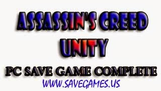 Assassin's Creed Unity PC Save Game 100% Complete