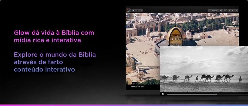 Glow – A Bíblia para o mundo digital Glow, a Bíblia da era digital, chega ao Brasil – Com apenas dois cliques do mouse o universo do Livro Sagrado vai se desenhar na tela de seu computador. Assim é a Biblia Digital Glow, um lançamento inovador e interativo.