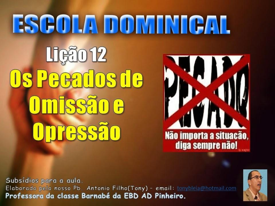 http://pt.scribd.com/doc/240078561/Licao-12-Subsidio-Os-Pecados-de-Omissao-e-de-Opressao-pptx