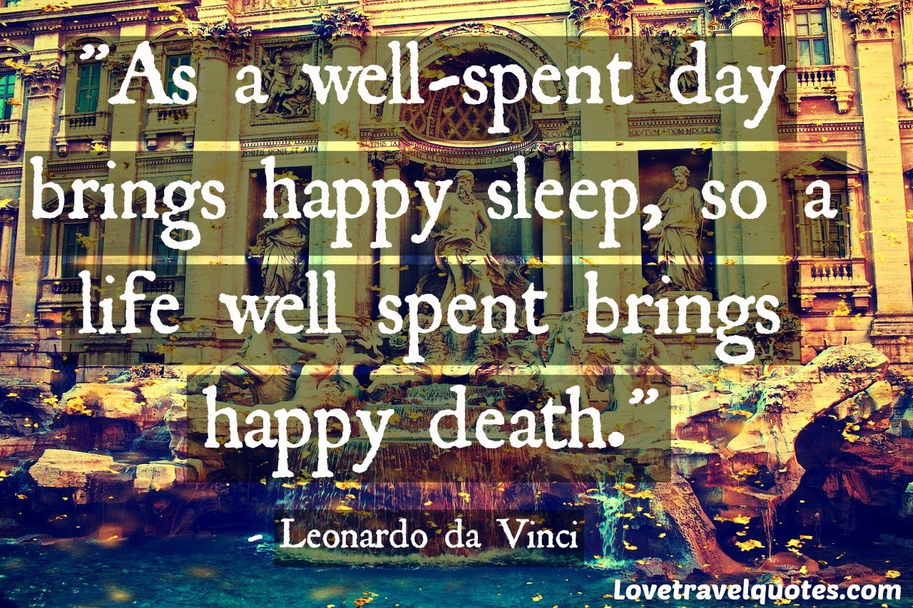 as a well spent day brings happy sleep so life well used brings happy death