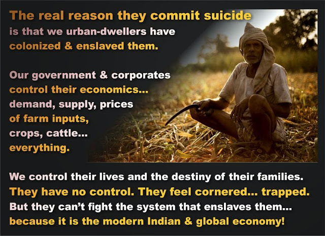 We all are responsible for the economic helplessness that drives our farmers to suicide. Today, the British are no longer their oppressors. Today, with or without our knowledge, WE are the oppressors.